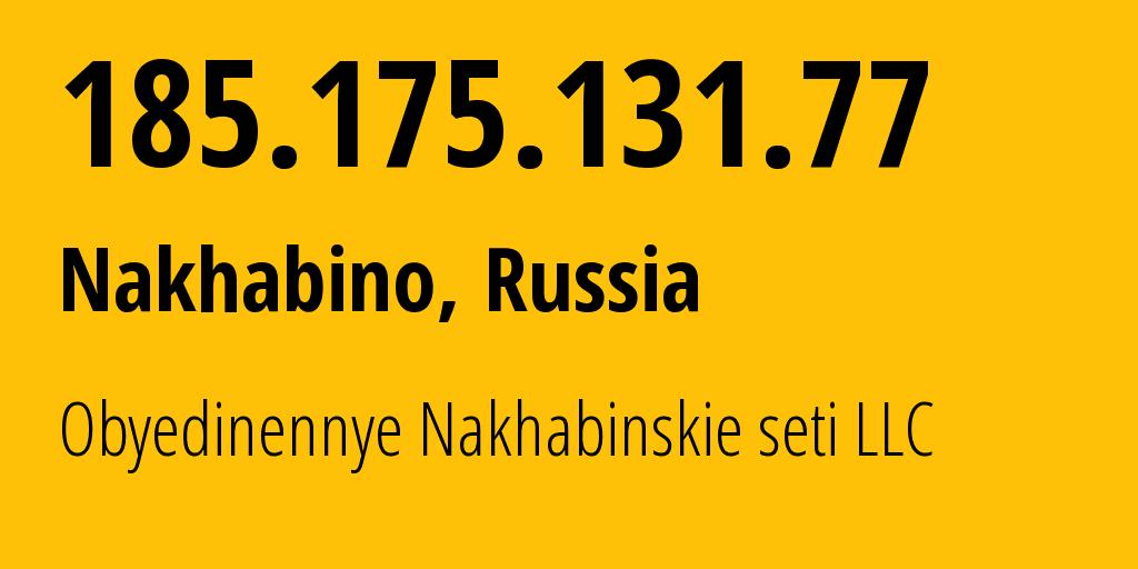 IP address 185.175.131.77 (Nakhabino, Moscow Oblast, Russia) get location, coordinates on map, ISP provider AS44705 Obyedinennye Nakhabinskie seti LLC // who is provider of ip address 185.175.131.77, whose IP address