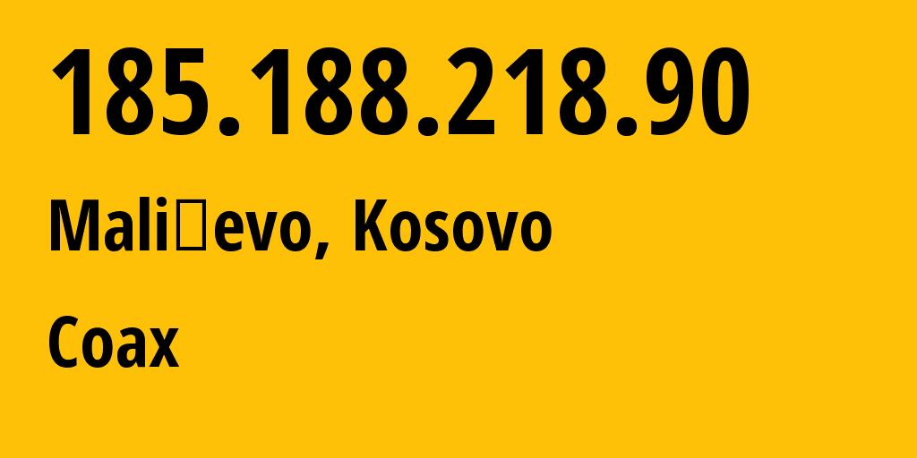 IP address 185.188.218.90 (Mališevo, Prizren, Kosovo) get location, coordinates on map, ISP provider AS206358 Coax // who is provider of ip address 185.188.218.90, whose IP address