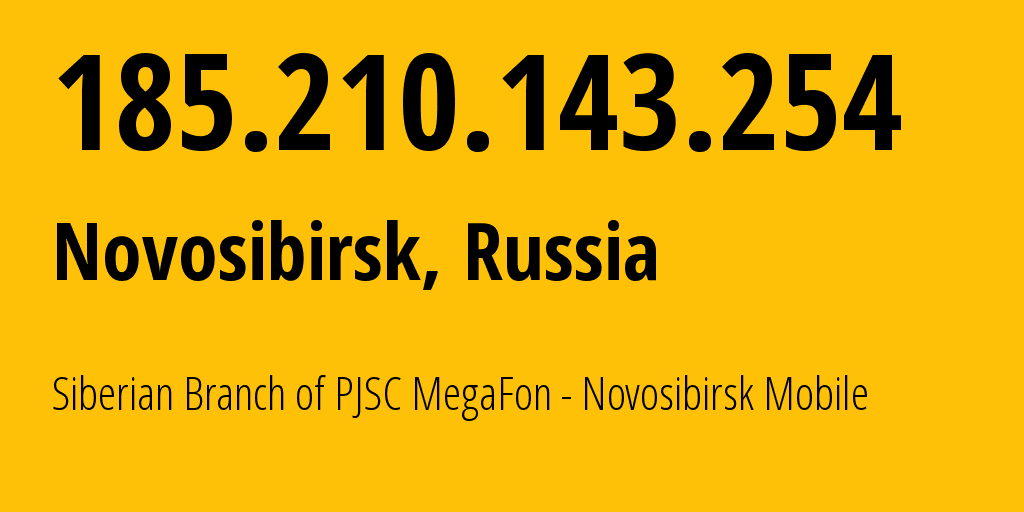 IP address 185.210.143.254 (Moscow, Moscow, Russia) get location, coordinates on map, ISP provider AS31205 Siberian Branch of PJSC MegaFon - Novosibirsk Mobile // who is provider of ip address 185.210.143.254, whose IP address