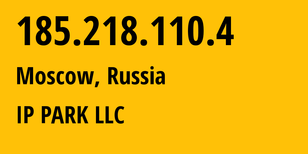 IP address 185.218.110.4 (Moscow, Moscow, Russia) get location, coordinates on map, ISP provider AS205439 IP PARK LLC // who is provider of ip address 185.218.110.4, whose IP address