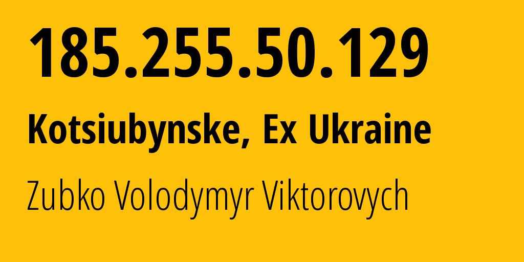 IP address 185.255.50.129 (Kyiv, Kyiv City, Ukraine) get location, coordinates on map, ISP provider AS44668 Zubko Volodymyr Viktorovych // who is provider of ip address 185.255.50.129, whose IP address