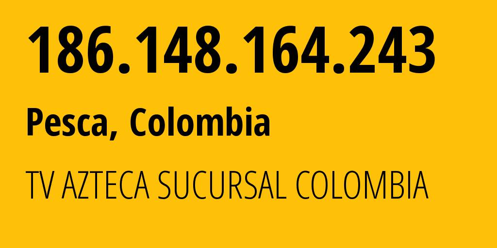 IP address 186.148.164.243 (Soata, Departamento de Boyaca, Colombia) get location, coordinates on map, ISP provider AS262186 TV AZTECA SUCURSAL COLOMBIA // who is provider of ip address 186.148.164.243, whose IP address