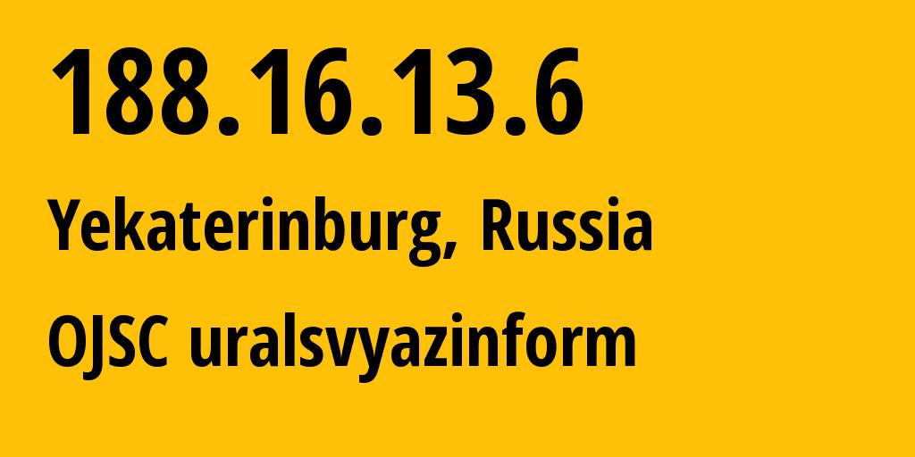 IP address 188.16.13.6 (Yekaterinburg, Sverdlovsk Oblast, Russia) get location, coordinates on map, ISP provider AS12389 OJSC uralsvyazinform // who is provider of ip address 188.16.13.6, whose IP address