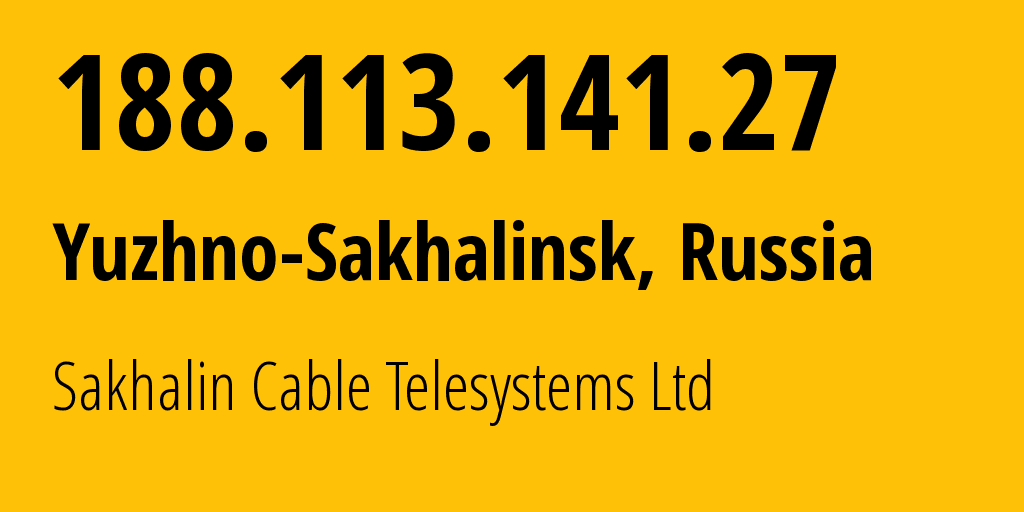 IP address 188.113.141.27 (Yuzhno-Sakhalinsk, Sakhalin Oblast, Russia) get location, coordinates on map, ISP provider AS51004 Sakhalin Cable Telesystems Ltd // who is provider of ip address 188.113.141.27, whose IP address