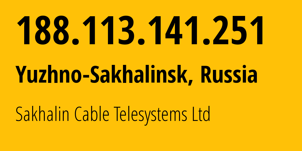 IP address 188.113.141.251 (Yuzhno-Sakhalinsk, Sakhalin Oblast, Russia) get location, coordinates on map, ISP provider AS51004 Sakhalin Cable Telesystems Ltd // who is provider of ip address 188.113.141.251, whose IP address