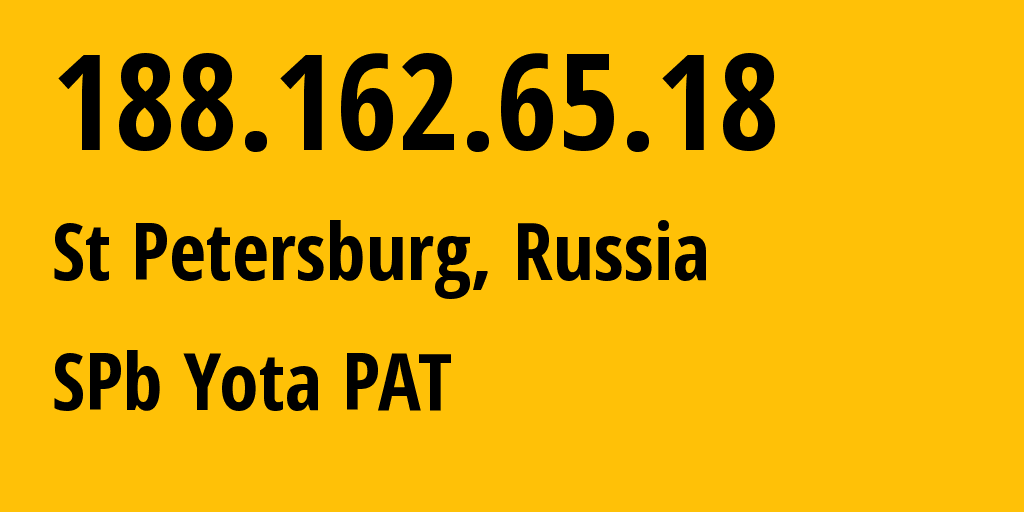 IP address 188.162.65.18 (St Petersburg, St.-Petersburg, Russia) get location, coordinates on map, ISP provider AS31213 SPb Yota PAT // who is provider of ip address 188.162.65.18, whose IP address