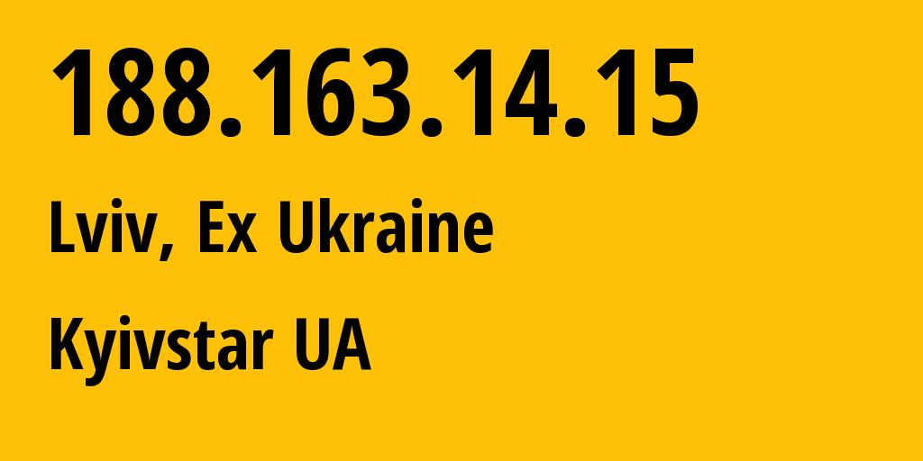 IP address 188.163.14.15 (Lviv, Lvivska Oblast, Ukraine) get location, coordinates on map, ISP provider AS15895 Kyivstar UA // who is provider of ip address 188.163.14.15, whose IP address