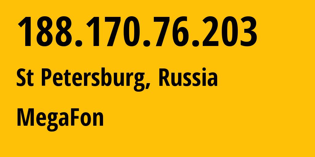 IP address 188.170.76.203 (St Petersburg, St.-Petersburg, Russia) get location, coordinates on map, ISP provider AS31213 MegaFon // who is provider of ip address 188.170.76.203, whose IP address