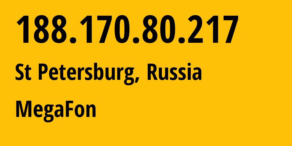 IP address 188.170.80.217 (St Petersburg, St.-Petersburg, Russia) get location, coordinates on map, ISP provider AS31213 MegaFon // who is provider of ip address 188.170.80.217, whose IP address