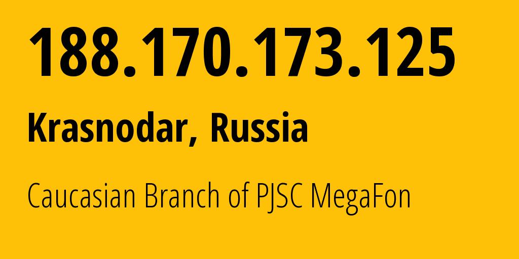 IP address 188.170.173.125 (Krasnodar, Krasnodarskiy Kray, Russia) get location, coordinates on map, ISP provider AS31163 Caucasian Branch of PJSC MegaFon // who is provider of ip address 188.170.173.125, whose IP address