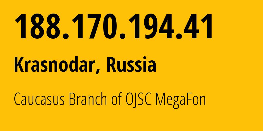IP address 188.170.194.41 (Krasnodar, Krasnodarskiy Kray, Russia) get location, coordinates on map, ISP provider AS31163 Caucasus Branch of OJSC MegaFon // who is provider of ip address 188.170.194.41, whose IP address