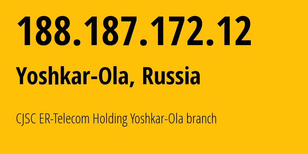 IP address 188.187.172.12 (Yoshkar-Ola, Mariy-El Republic, Russia) get location, coordinates on map, ISP provider AS41786 CJSC ER-Telecom Holding Yoshkar-Ola branch // who is provider of ip address 188.187.172.12, whose IP address