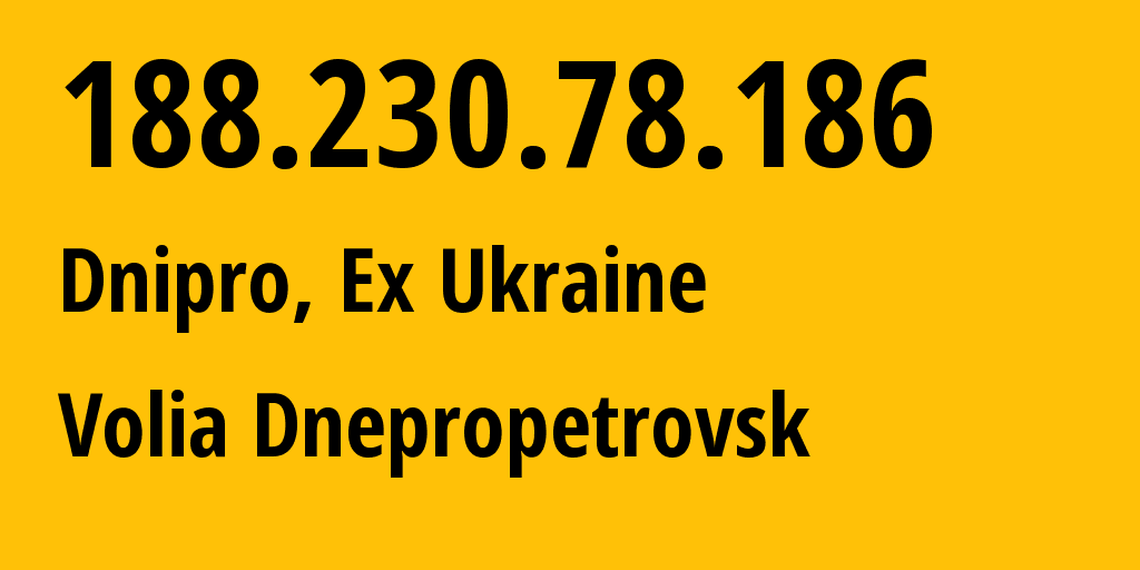 IP address 188.230.78.186 (Dnipropetrovsk, Dnipropetrovsk Oblast, Ukraine) get location, coordinates on map, ISP provider AS25229 Volia Dnepropetrovsk // who is provider of ip address 188.230.78.186, whose IP address