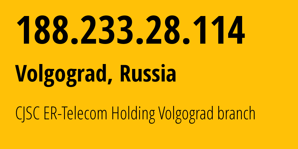 IP address 188.233.28.114 (Volgograd, Volgograd Oblast, Russia) get location, coordinates on map, ISP provider AS39435 CJSC ER-Telecom Holding Volgograd branch // who is provider of ip address 188.233.28.114, whose IP address
