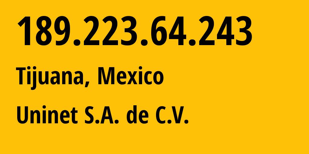 IP address 189.223.64.243 (Tijuana, Baja California, Mexico) get location, coordinates on map, ISP provider AS8151 Uninet S.A. de C.V. // who is provider of ip address 189.223.64.243, whose IP address