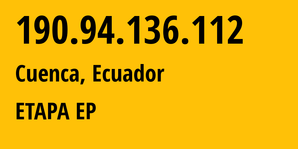 IP address 190.94.136.112 (Cuenca, Provincia del Azuay, Ecuador) get location, coordinates on map, ISP provider AS27668 ETAPA EP // who is provider of ip address 190.94.136.112, whose IP address