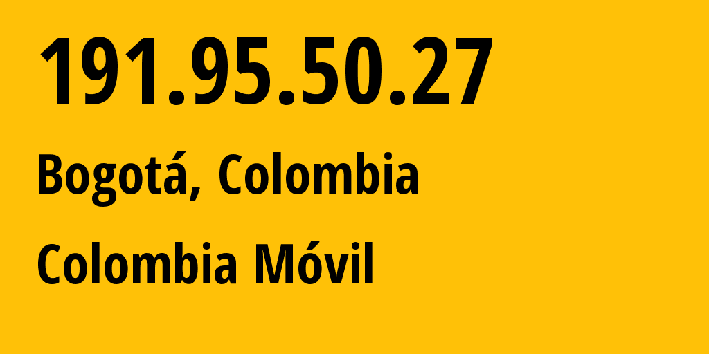 IP address 191.95.50.27 (Bogotá, Bogota D.C., Colombia) get location, coordinates on map, ISP provider AS27831 Colombia Móvil // who is provider of ip address 191.95.50.27, whose IP address