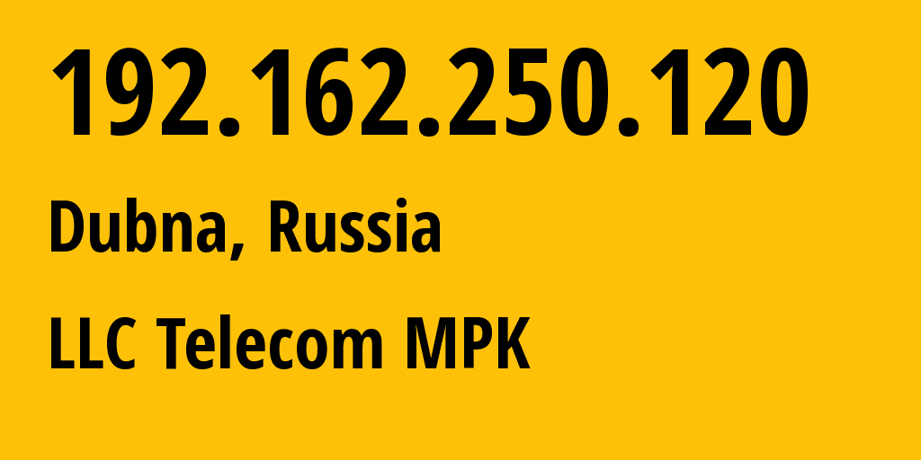 IP address 192.162.250.120 (Dubna, Moscow Oblast, Russia) get location, coordinates on map, ISP provider AS44927 LLC Telecom MPK // who is provider of ip address 192.162.250.120, whose IP address