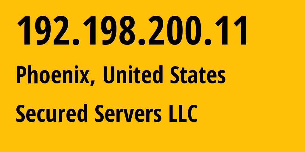 IP address 192.198.200.11 (Phoenix, Arizona, United States) get location, coordinates on map, ISP provider AS20454 Secured Servers LLC // who is provider of ip address 192.198.200.11, whose IP address
