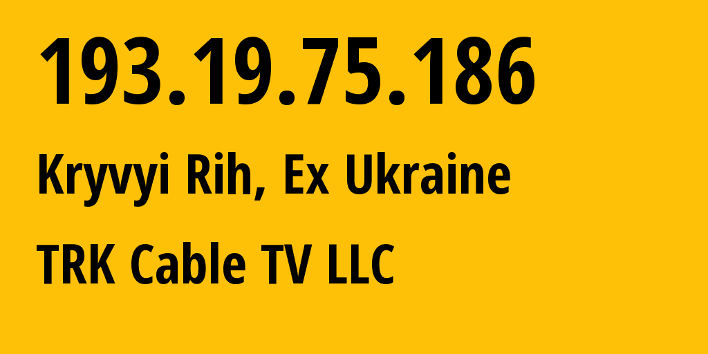 IP address 193.19.75.186 (Kryvyi Rih, Dnipropetrovsk Oblast, Ukraine) get location, coordinates on map, ISP provider AS30779 TRK Cable TV LLC // who is provider of ip address 193.19.75.186, whose IP address