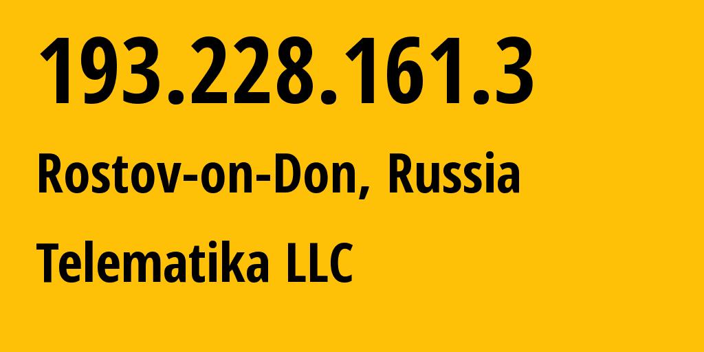 IP address 193.228.161.3 (Rostov-on-Don, Rostov Oblast, Russia) get location, coordinates on map, ISP provider AS43201 Telematika LLC // who is provider of ip address 193.228.161.3, whose IP address