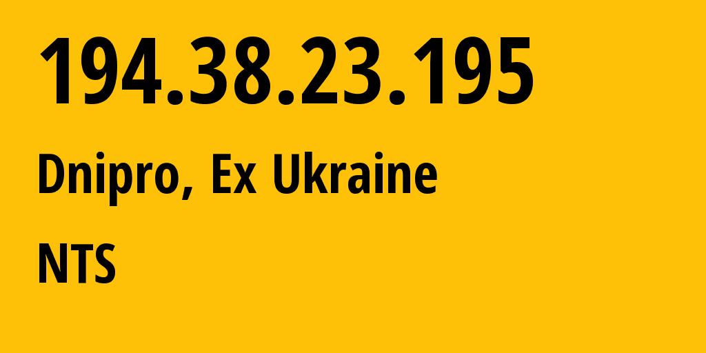 IP address 194.38.23.195 (Dnipro, Dnipropetrovsk Oblast, Ukraine) get location, coordinates on map, ISP provider AS48693 NTS // who is provider of ip address 194.38.23.195, whose IP address