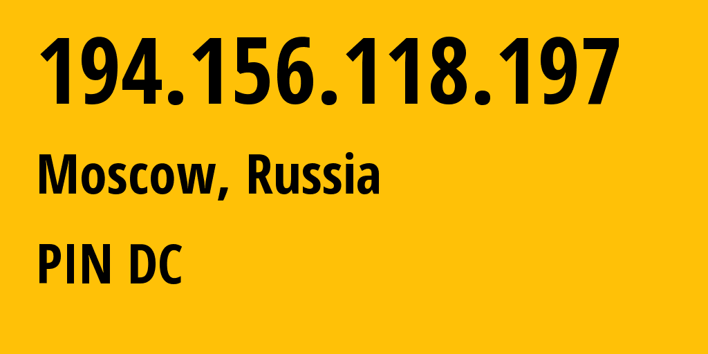 IP address 194.156.118.197 (Moscow, Moscow, Russia) get location, coordinates on map, ISP provider AS34665 PIN DC // who is provider of ip address 194.156.118.197, whose IP address