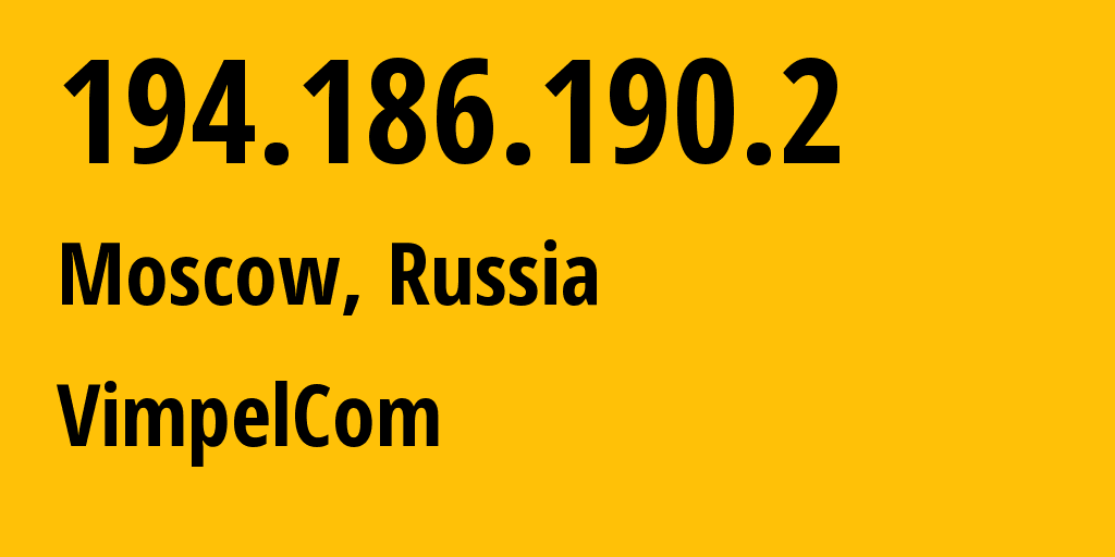 IP address 194.186.190.2 (Moscow, Moscow, Russia) get location, coordinates on map, ISP provider AS3216 VimpelCom // who is provider of ip address 194.186.190.2, whose IP address