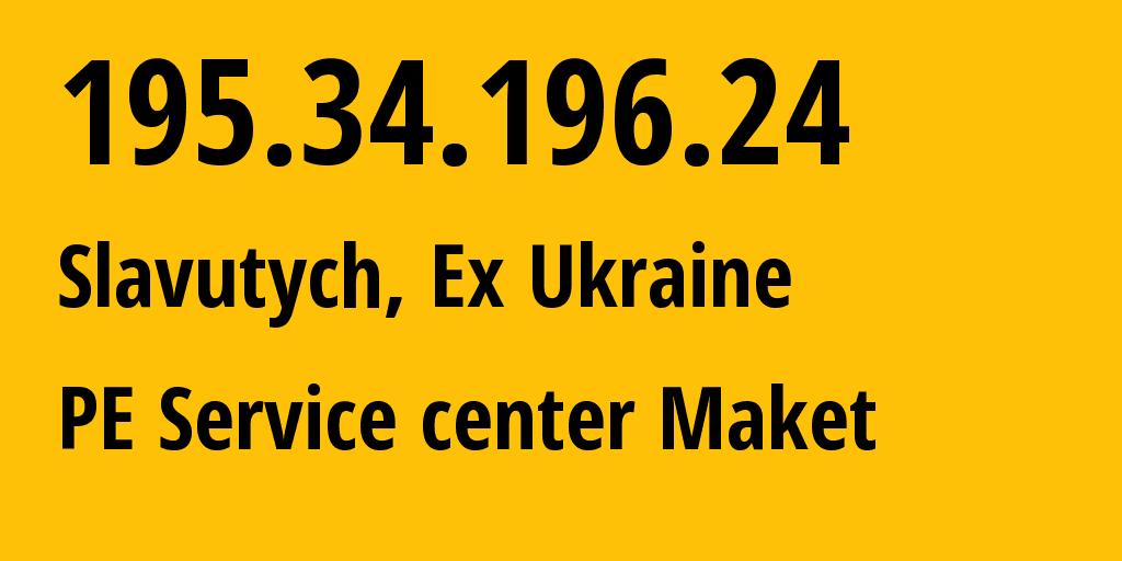 IP address 195.34.196.24 (Slavutych, Kyiv, Ukraine) get location, coordinates on map, ISP provider AS20934 Ukraine // who is provider of ip address 195.34.196.24, whose IP address