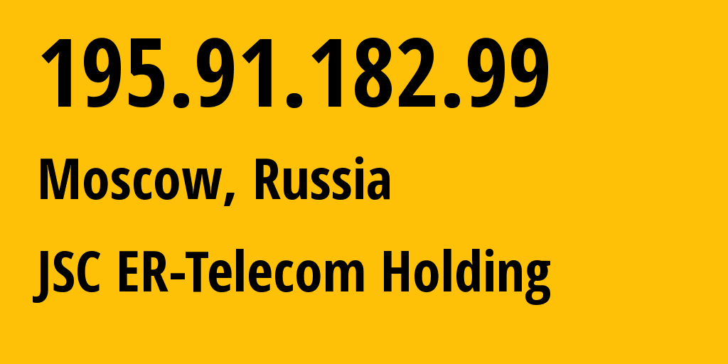 IP address 195.91.182.99 (Moscow, Moscow, Russia) get location, coordinates on map, ISP provider AS8331 JSC ER-Telecom Holding // who is provider of ip address 195.91.182.99, whose IP address