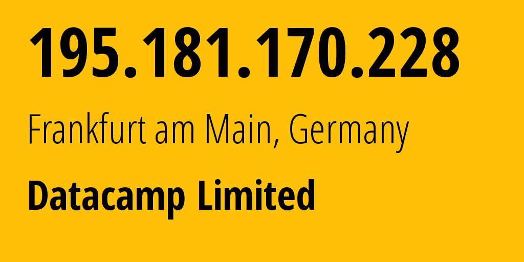 IP address 195.181.170.228 (Frankfurt am Main, Hesse, Germany) get location, coordinates on map, ISP provider AS60068 Datacamp Limited // who is provider of ip address 195.181.170.228, whose IP address