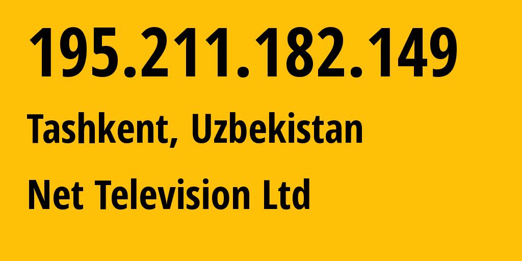 IP address 195.211.182.149 (Tashkent, Tashkent, Uzbekistan) get location, coordinates on map, ISP provider AS50025 Net Television Ltd // who is provider of ip address 195.211.182.149, whose IP address