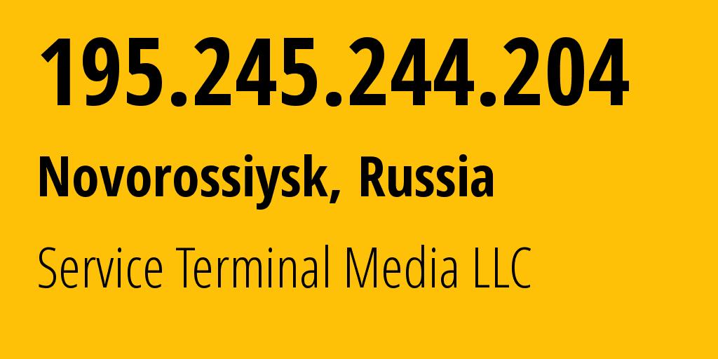 IP address 195.245.244.204 (Novorossiysk, Krasnodarskiy Kray, Russia) get location, coordinates on map, ISP provider AS200513 Service Terminal Media LLC // who is provider of ip address 195.245.244.204, whose IP address