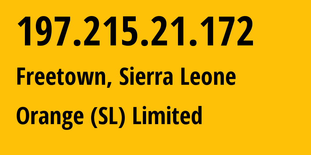 IP address 197.215.21.172 (Freetown, Western Area, Sierra Leone) get location, coordinates on map, ISP provider AS37164 Orange (SL) Limited // who is provider of ip address 197.215.21.172, whose IP address