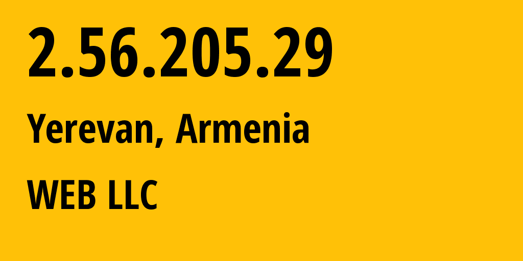 IP address 2.56.205.29 (Zovuni, Aragatsotn, Armenia) get location, coordinates on map, ISP provider AS16190 WEB LLC // who is provider of ip address 2.56.205.29, whose IP address