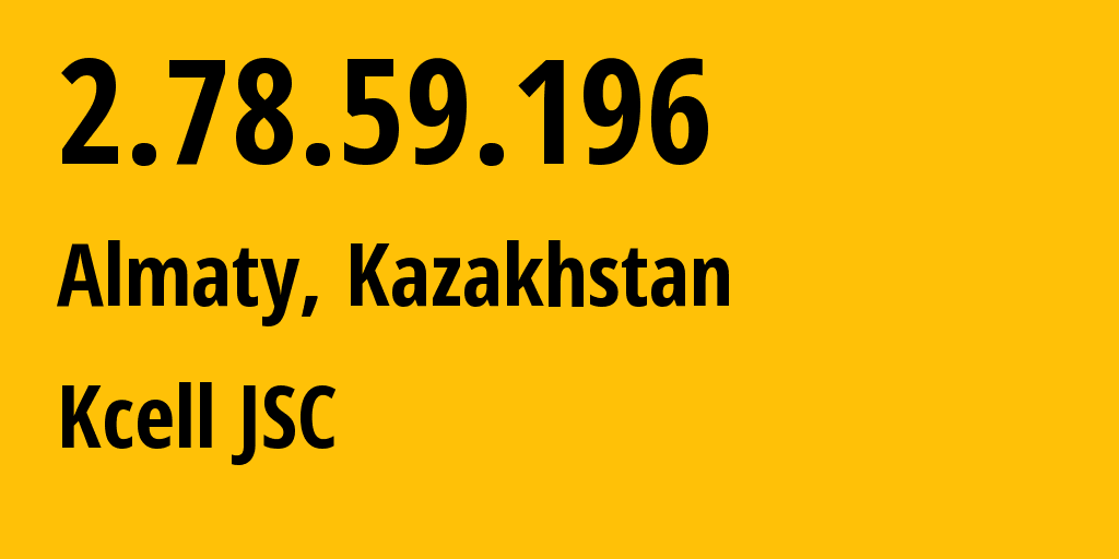 IP address 2.78.59.196 (Almaty, Almaty, Kazakhstan) get location, coordinates on map, ISP provider AS29355 KCell JSC // who is provider of ip address 2.78.59.196, whose IP address