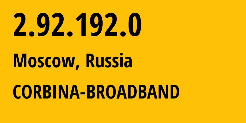 IP address 2.92.192.0 (Moscow, Moscow, Russia) get location, coordinates on map, ISP provider AS8402 CORBINA-BROADBAND // who is provider of ip address 2.92.192.0, whose IP address