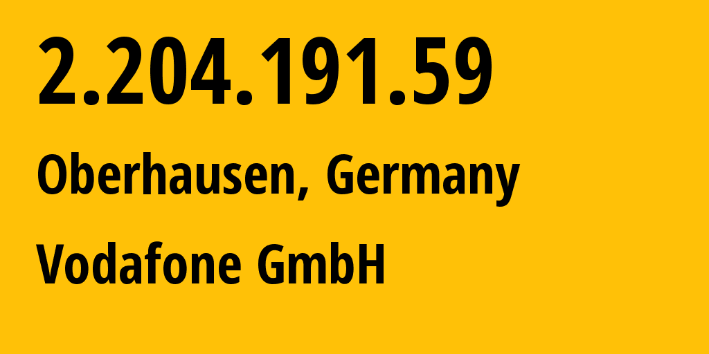 IP address 2.204.191.59 (Oberhausen, North Rhine-Westphalia, Germany) get location, coordinates on map, ISP provider AS3209 Vodafone GmbH // who is provider of ip address 2.204.191.59, whose IP address