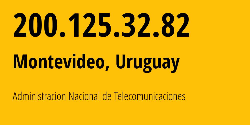 IP address 200.125.32.82 (Montevideo, Departamento de Montevideo, Uruguay) get location, coordinates on map, ISP provider AS6057 Administracion Nacional de Telecomunicaciones // who is provider of ip address 200.125.32.82, whose IP address
