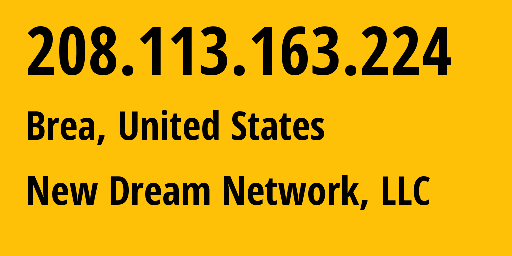IP address 208.113.163.224 (Brea, California, United States) get location, coordinates on map, ISP provider AS26347 New Dream Network, LLC // who is provider of ip address 208.113.163.224, whose IP address