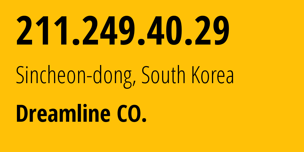 IP address 211.249.40.29 (Sincheon-dong, Gyeonggi-do, South Korea) get location, coordinates on map, ISP provider AS23576 Dreamline CO. // who is provider of ip address 211.249.40.29, whose IP address
