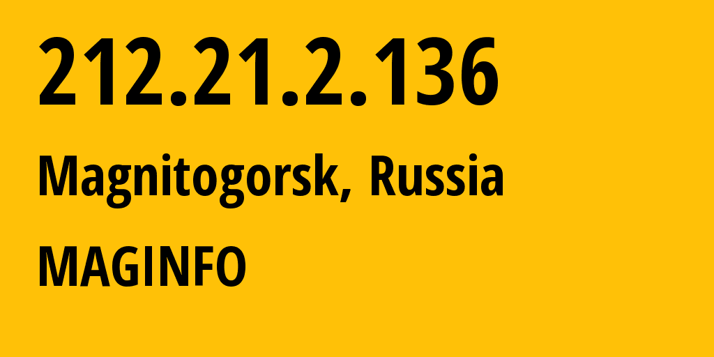 IP address 212.21.2.136 (Magnitogorsk, Chelyabinsk Oblast, Russia) get location, coordinates on map, ISP provider AS8427 MAGINFO // who is provider of ip address 212.21.2.136, whose IP address