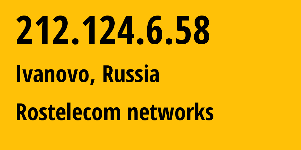 IP address 212.124.6.58 (Ivanovo, Ivanovo Oblast, Russia) get location, coordinates on map, ISP provider AS12389 Rostelecom networks // who is provider of ip address 212.124.6.58, whose IP address