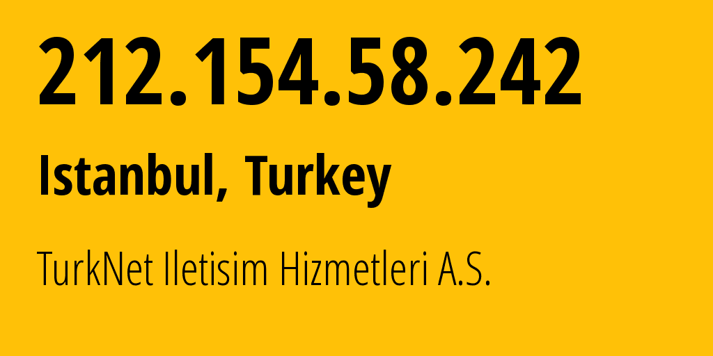 IP address 212.154.58.242 (Sisli, Istanbul, Turkey) get location, coordinates on map, ISP provider AS12735 TurkNet Iletisim Hizmetleri A.S. // who is provider of ip address 212.154.58.242, whose IP address