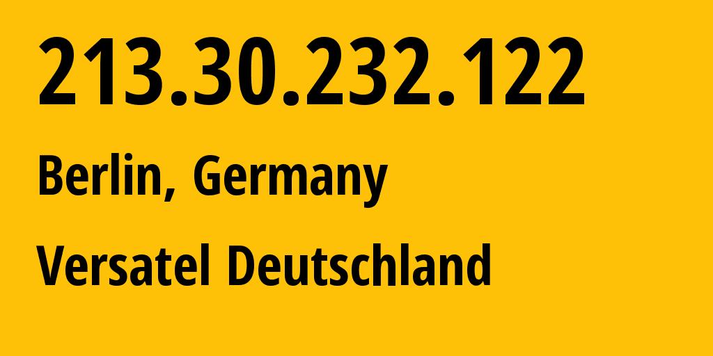 IP address 213.30.232.122 (Berlin, Land Berlin, Germany) get location, coordinates on map, ISP provider AS8881 Versatel Deutschland // who is provider of ip address 213.30.232.122, whose IP address