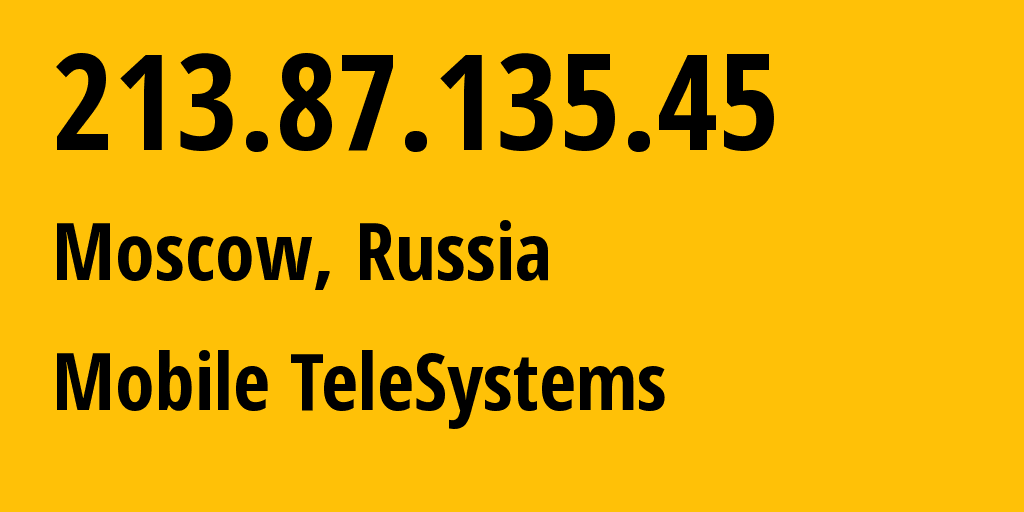 IP address 213.87.135.45 (Moscow, Moscow, Russia) get location, coordinates on map, ISP provider AS8359 Mobile TeleSystems // who is provider of ip address 213.87.135.45, whose IP address