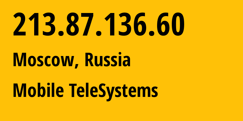 IP address 213.87.136.60 (Moscow, Moscow, Russia) get location, coordinates on map, ISP provider AS8359 Mobile TeleSystems // who is provider of ip address 213.87.136.60, whose IP address