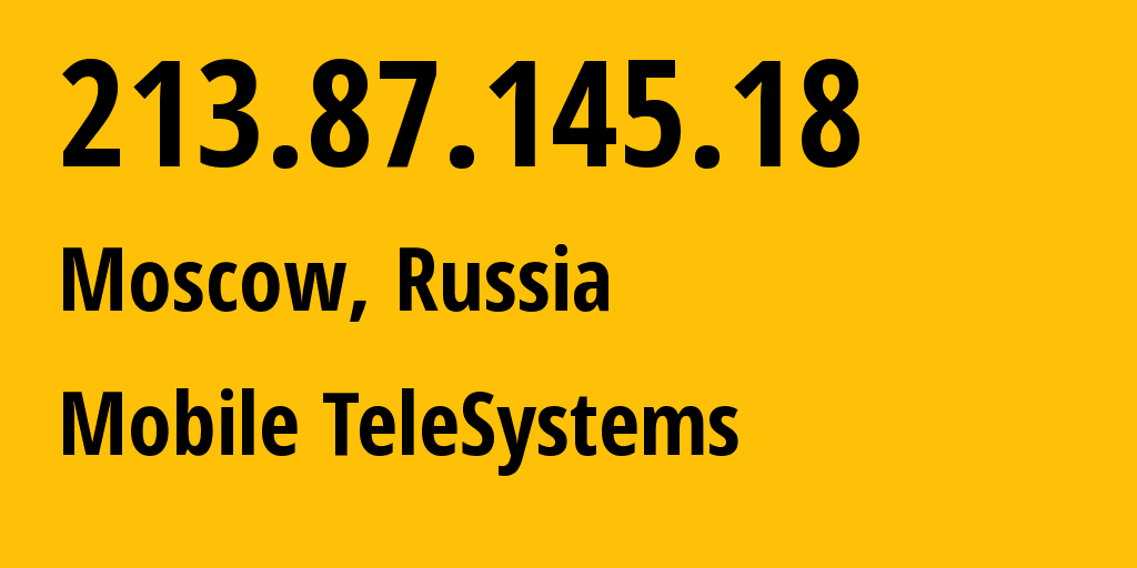 IP address 213.87.145.18 (Moscow, Moscow, Russia) get location, coordinates on map, ISP provider AS8359 Mobile TeleSystems // who is provider of ip address 213.87.145.18, whose IP address