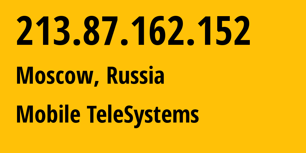 IP address 213.87.162.152 (Moscow, Moscow, Russia) get location, coordinates on map, ISP provider AS8359 Mobile TeleSystems // who is provider of ip address 213.87.162.152, whose IP address