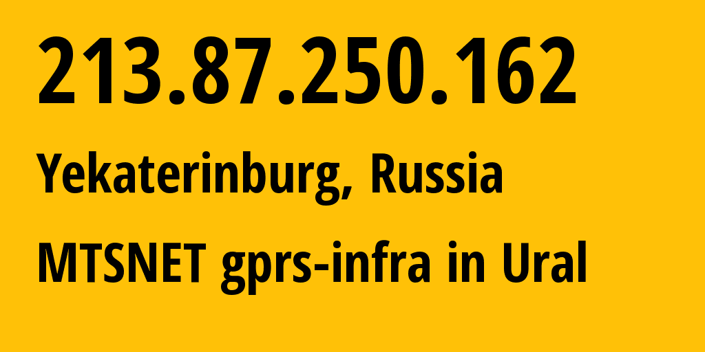 IP address 213.87.250.162 (Yekaterinburg, Sverdlovsk Oblast, Russia) get location, coordinates on map, ISP provider AS8359 MTSNET gprs-infra in Ural // who is provider of ip address 213.87.250.162, whose IP address